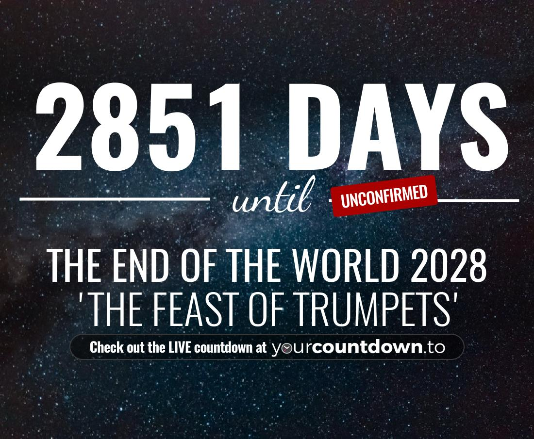 Countdown to The End Of The World 2028 'The Feast Of Trumpets'