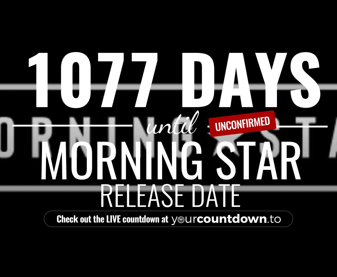 Countdown to Morning Star Release Date